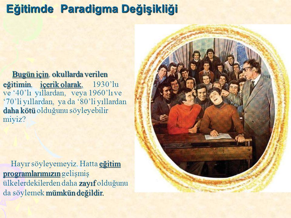 Eğitimde Paradigma Değişikliği Bugün içinokullarda verilen eğitiminiçerik olarak daha kötü Bugün için, okullarda verilen eğitimin, içerik olarak, 1930