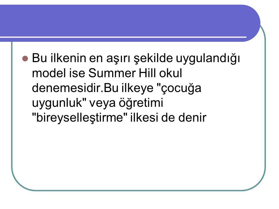 Bu ilkenin en aşırı şekilde uygulandığı model ise Summer Hill okul denemesidir.Bu ilkeye