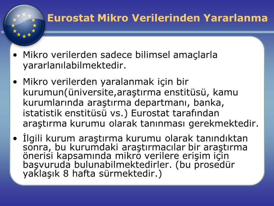 Eurostat Mikro Verilerinden Yararlanma Mikro verilerden sadece bilimsel amaçlarla yararlanılabilmektedir. Mikro verilerden yaralanmak için bir kurumun