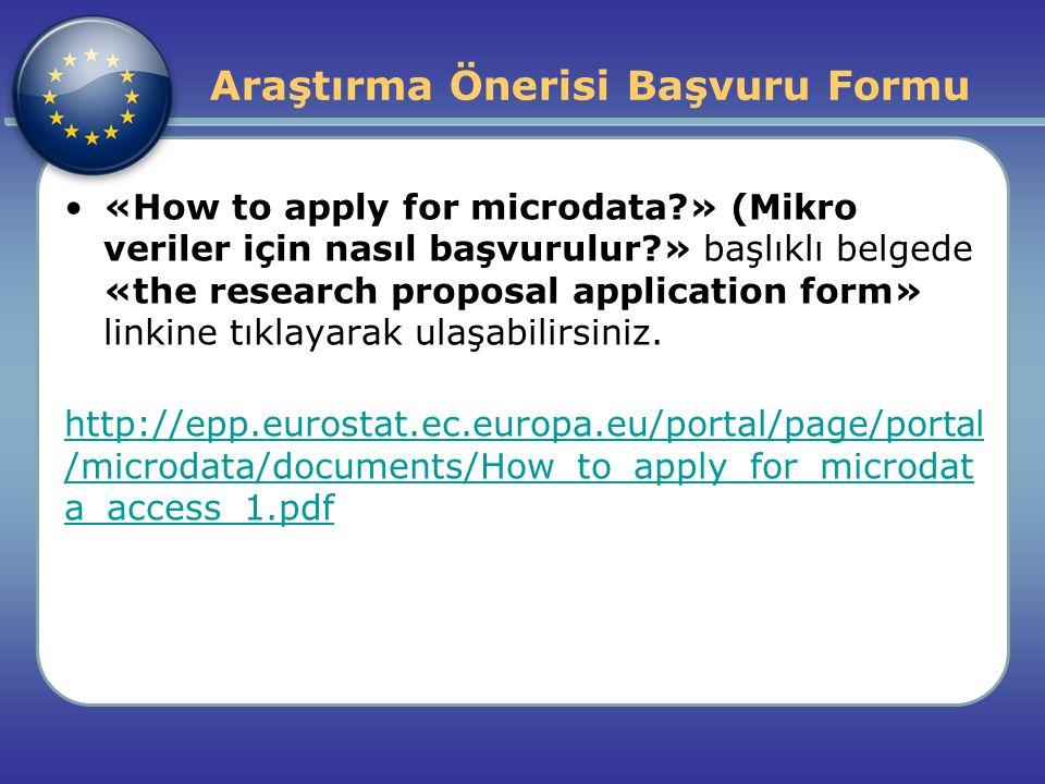 «How to apply for microdata?» (Mikro veriler için nasıl başvurulur?» başlıklı belgede «the research proposal application form» linkine tıklayarak ulaş
