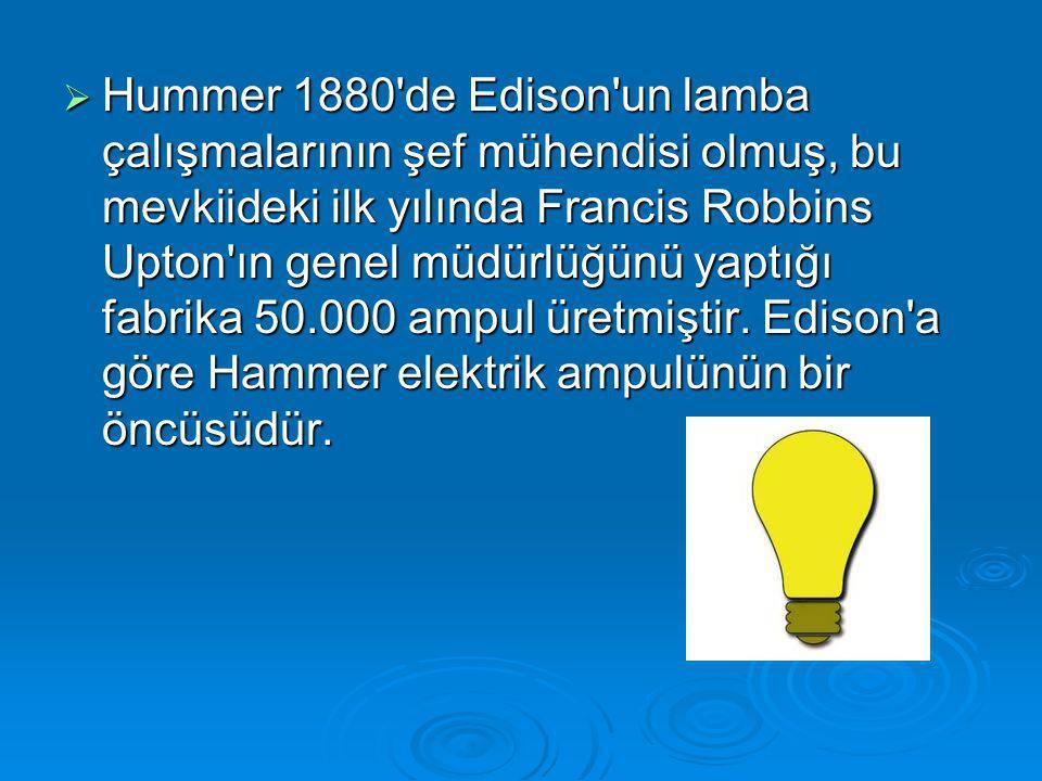  Hummer 1880'de Edison'un lamba çalışmalarının şef mühendisi olmuş, bu mevkiideki ilk yılında Francis Robbins Upton'ın genel müdürlüğünü yaptığı fabr