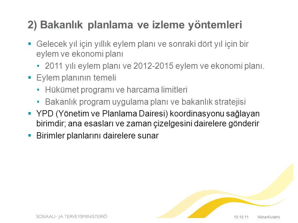 2) Bakanlık planlama ve izleme yöntemleri  Gelecek yıl için yıllık eylem planı ve sonraki dört yıl için bir eylem ve ekonomi planı 2011 yılı eylem planı ve 2012-2015 eylem ve ekonomi planı.