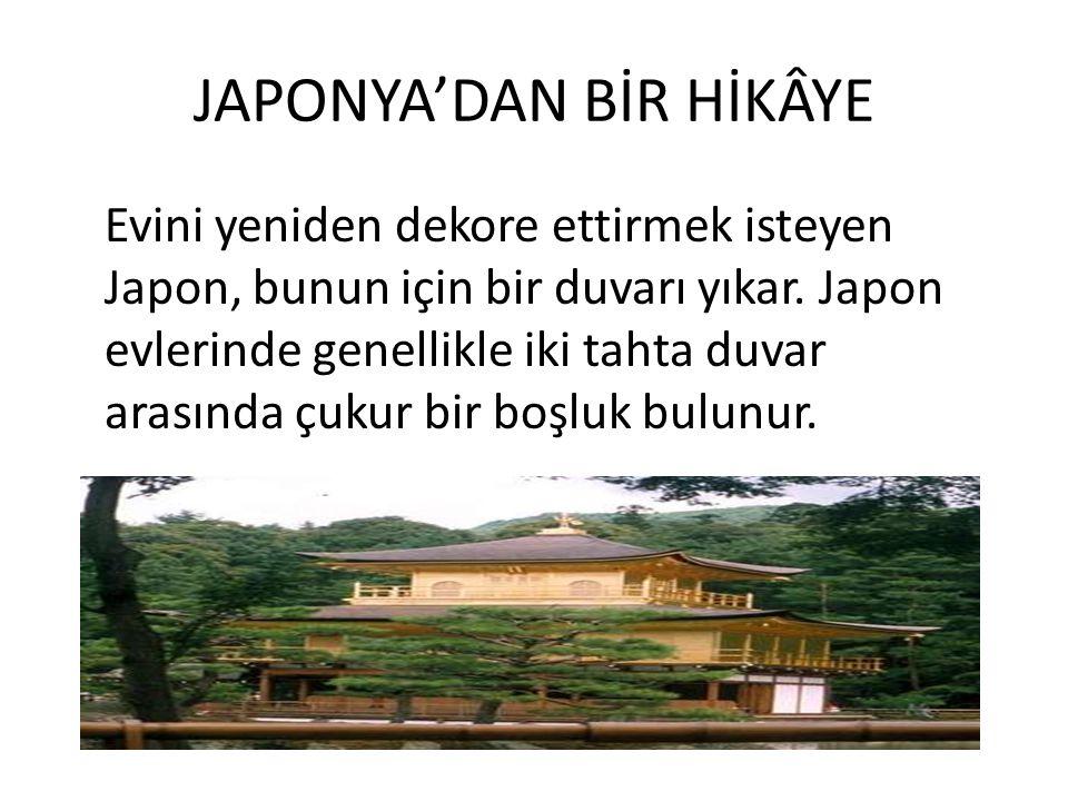 JAPONYA'DAN BİR HİKÂYE Evini yeniden dekore ettirmek isteyen Japon, bunun için bir duvarı yıkar. Japon evlerinde genellikle iki tahta duvar arasında ç