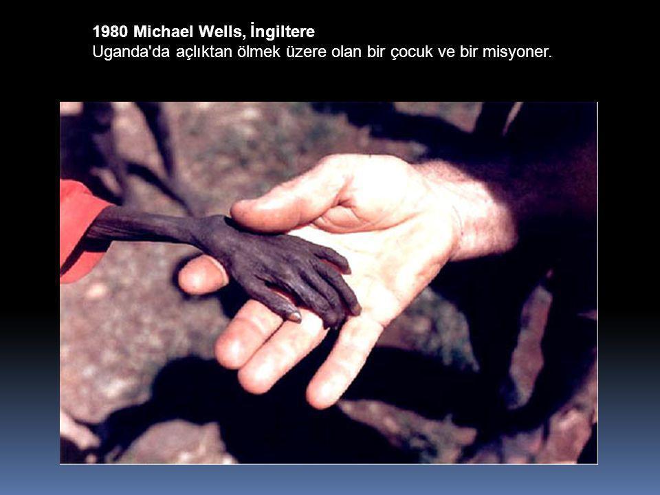 1980 Michael Wells, İngiltere Uganda da açlıktan ölmek üzere olan bir çocuk ve bir misyoner.