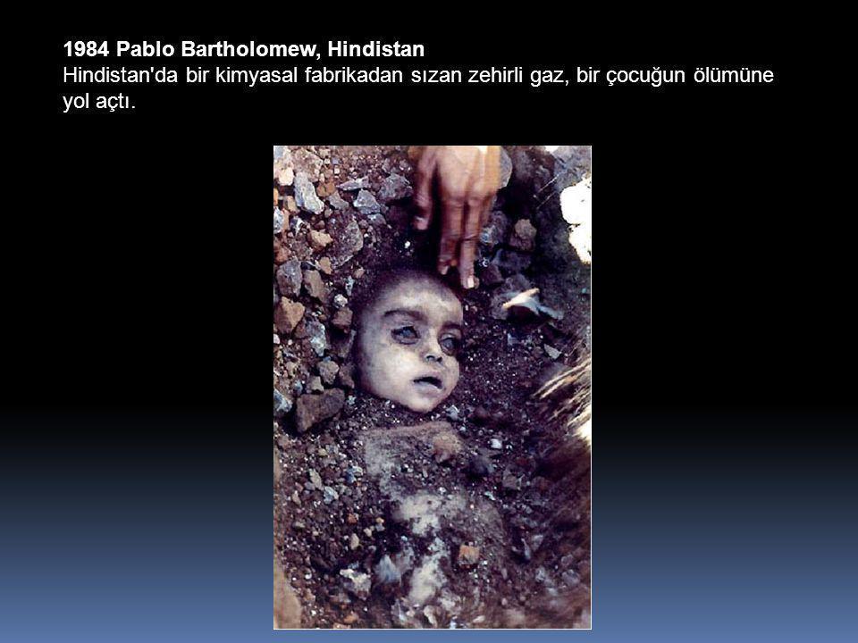 1984 Pablo Bartholomew, Hindistan Hindistan da bir kimyasal fabrikadan sızan zehirli gaz, bir çocuğun ölümüne yol açtı.