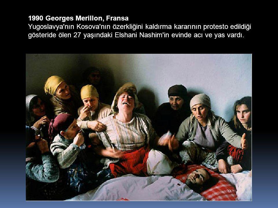 1990 Georges Merillon, Fransa Yugoslavya nın Kosova nın özerkliğini kaldırma kararının protesto edildiği gösteride ölen 27 yaşındaki Elshani Nashim in evinde acı ve yas vardı.