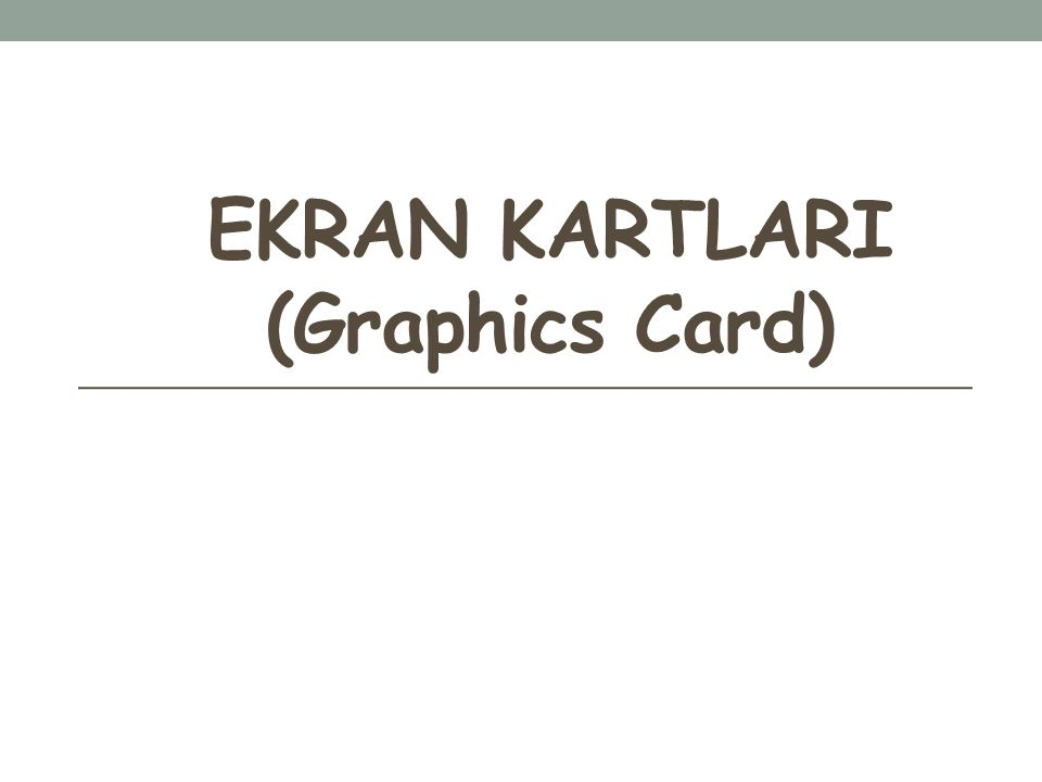EKRAN KARTLARI (Graphics Card)