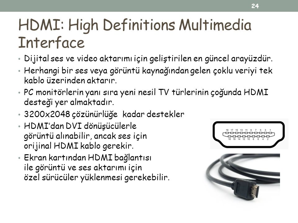 HDMI: High Definitions Multimedia Interface Dijital ses ve video aktarımı için geliştirilen en güncel arayüzdür. Herhangi bir ses veya görüntü kaynağı