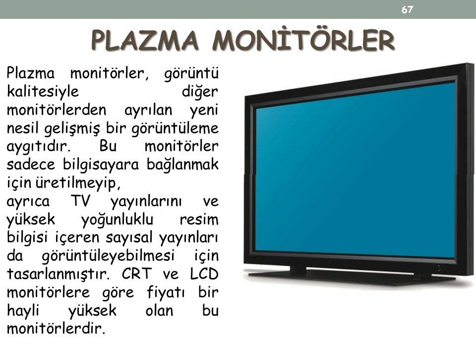 PLAZMA MONİTÖRLER Plazma monitörler, görüntü kalitesiyle diğer monitörlerden ayrılan yeni nesil gelişmiş bir görüntüleme aygıtıdır. Bu monitörler sade
