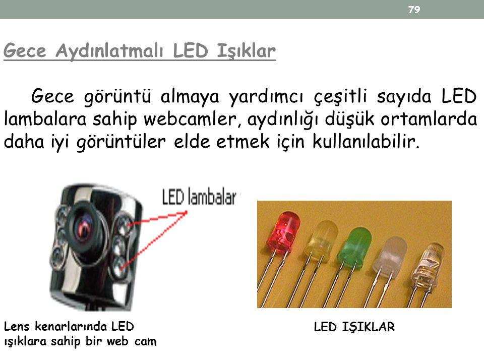 79 Gece Aydınlatmalı LED Işıklar Gece görüntü almaya yardımcı çeşitli sayıda LED lambalara sahip webcamler, aydınlığı düşük ortamlarda daha iyi görünt