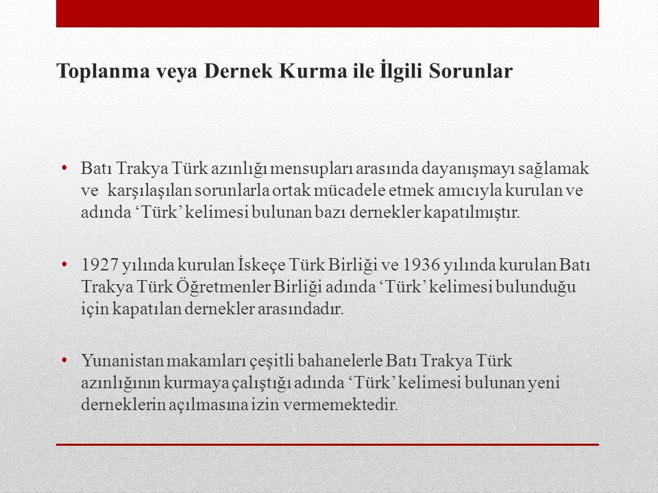 Toplanma veya Dernek Kurma ile İlgili Sorunlar Batı Trakya Türk azınlığı mensupları arasında dayanışmayı sağlamak ve karşılaşılan sorunlarla ortak mücadele etmek amıcıyla kurulan ve adında 'Türk' kelimesi bulunan bazı dernekler kapatılmıştır.