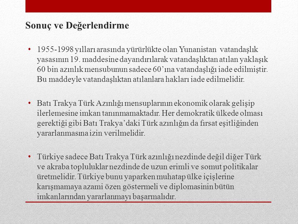 Sonuç ve Değerlendirme 1955-1998 yılları arasında yürürlükte olan Yunanistan vatandaşlık yasasının 19. maddesine dayandırılarak vatandaşlıktan atılan