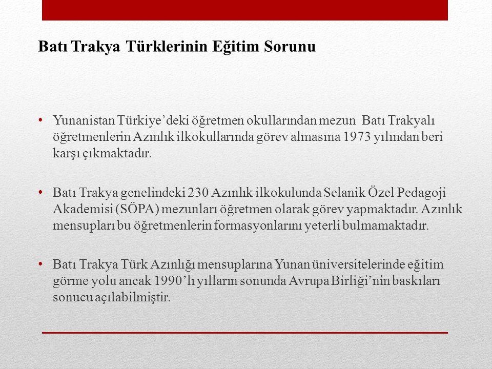 Batı Trakya Türklerinin Eğitim Sorunu Yunanistan Türkiye'deki öğretmen okullarından mezun Batı Trakyalı öğretmenlerin Azınlık ilkokullarında görev almasına 1973 yılından beri karşı çıkmaktadır.