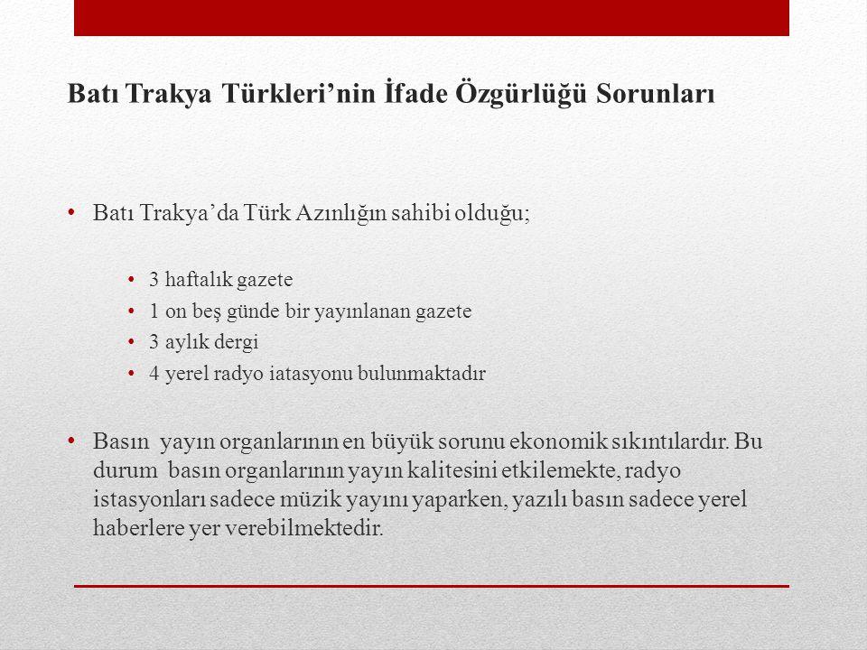 Batı Trakya Türkleri'nin İfade Özgürlüğü Sorunları Batı Trakya'da Türk Azınlığın sahibi olduğu; 3 haftalık gazete 1 on beş günde bir yayınlanan gazete 3 aylık dergi 4 yerel radyo iatasyonu bulunmaktadır Basın yayın organlarının en büyük sorunu ekonomik sıkıntılardır.