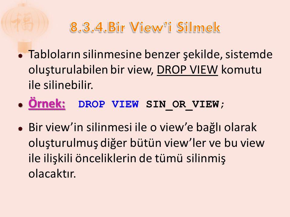  Tabloların silinmesine benzer şekilde, sistemde oluşturulabilen bir view, DROP VIEW komutu ile silinebilir.  Örnek:  Örnek: DROP VIEW SIN_OR_VIEW;