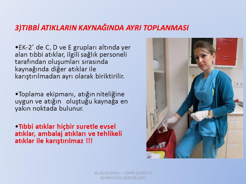 3)TIBBİ ATIKLARIN KAYNAĞINDA AYRI TOPLANMASI EK-2' de C, D ve E grupları altında yer alan tıbbi atıklar, ilgili sağlık personeli tarafından oluşumları