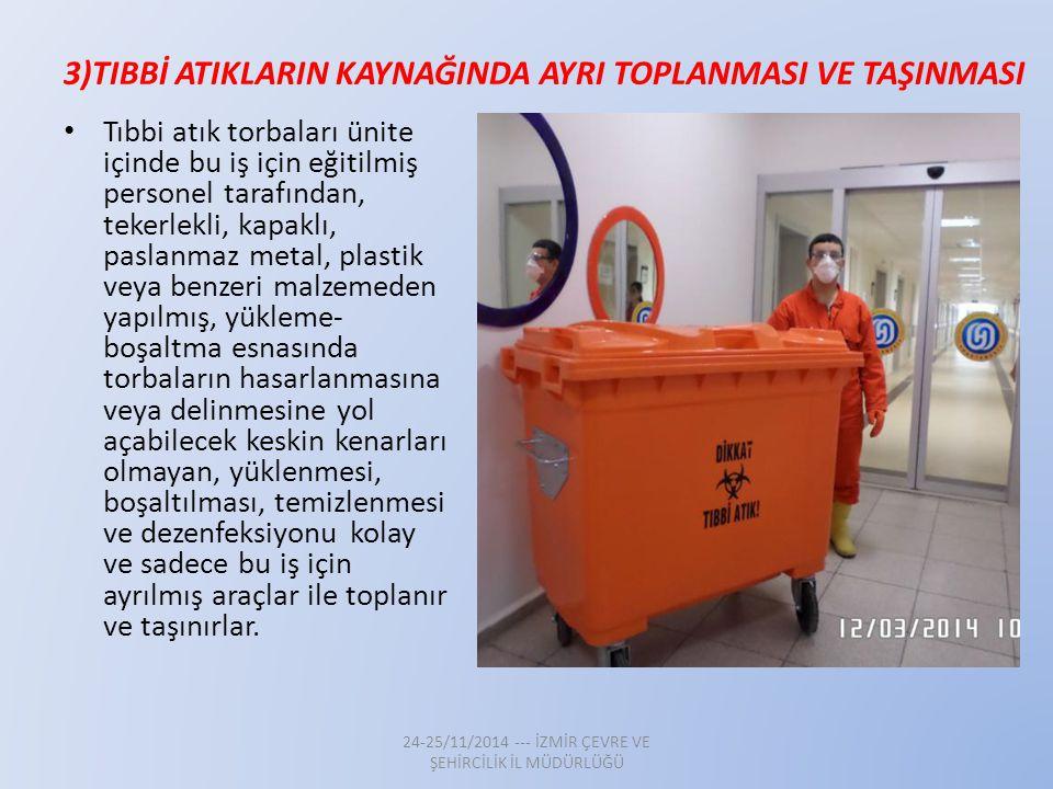 3)TIBBİ ATIKLARIN KAYNAĞINDA AYRI TOPLANMASI VE TAŞINMASI Tıbbi atık torbaları ünite içinde bu iş için eğitilmiş personel tarafından, tekerlekli, kapa