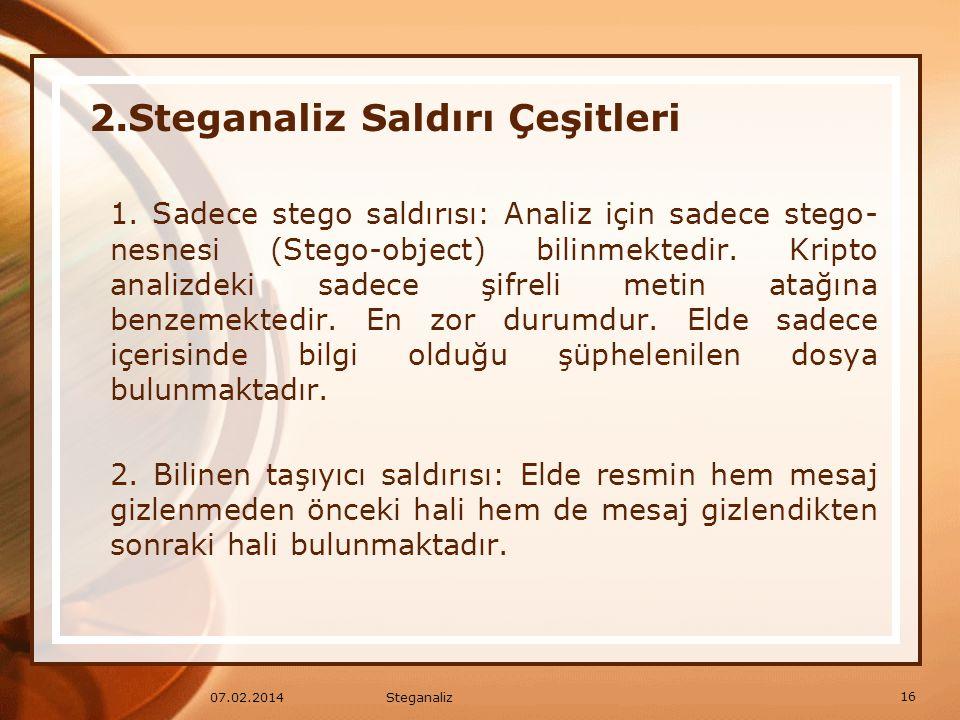 1. Sadece stego saldırısı: Analiz için sadece stego- nesnesi (Stego-object) bilinmektedir. Kripto analizdeki sadece şifreli metin atağına benzemektedi