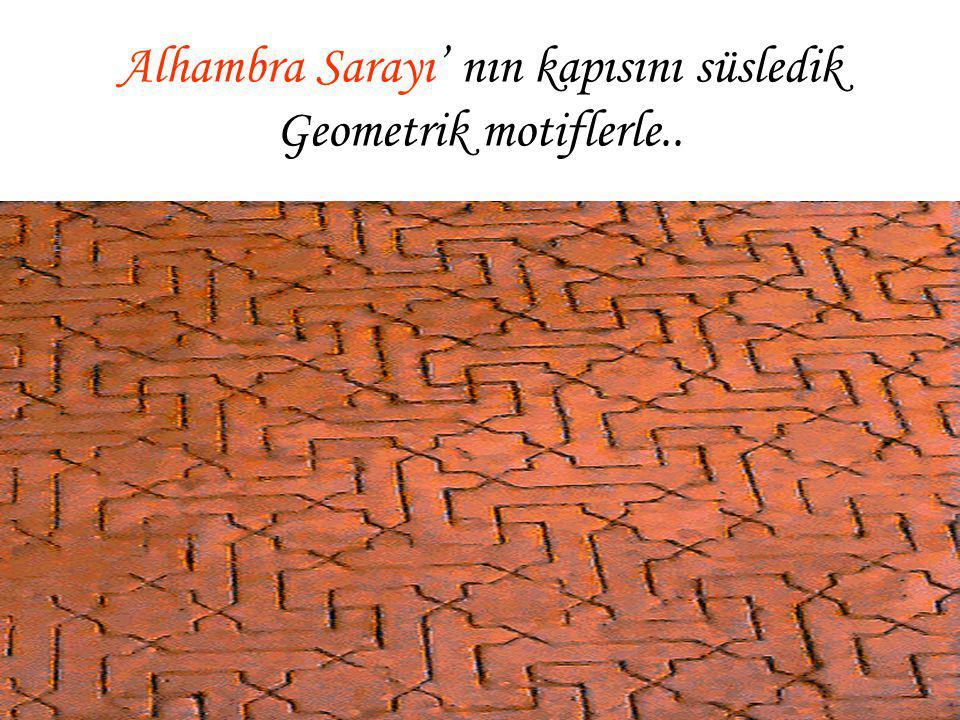 Alhambra Sarayı' nın kapısını süsledik Geometrik motiflerle..