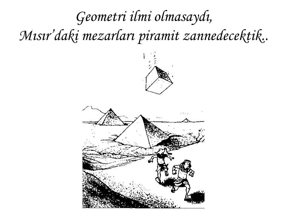 Geometri ilmi olmasaydı, Mısır'daki mezarları piramit zannedecektik..