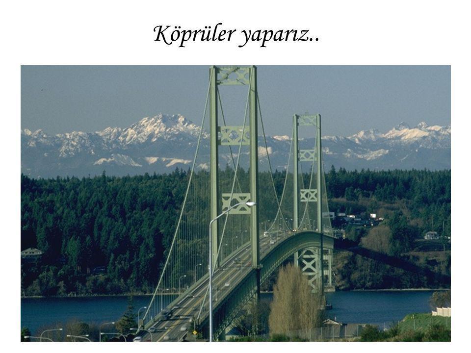 Köprüler yaparız..