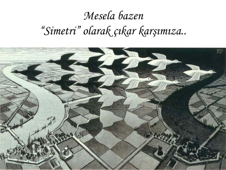"""Mesela bazen """"Simetri"""" olarak çıkar karşımıza.."""
