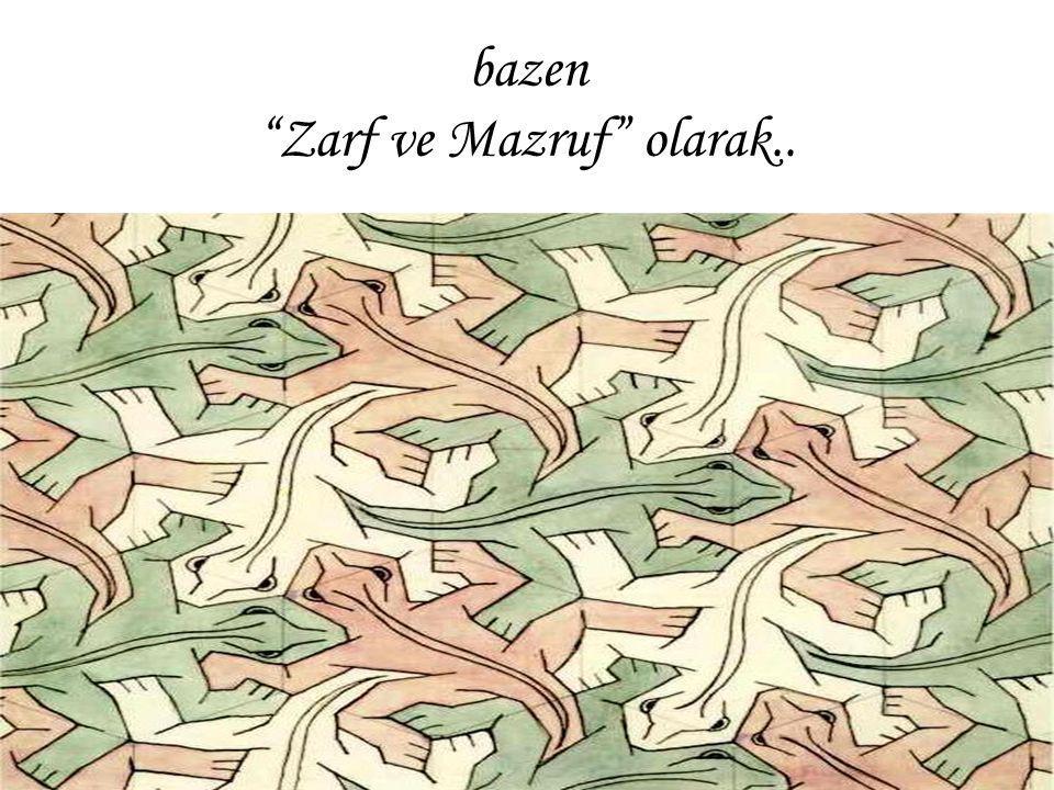 "bazen ""Zarf ve Mazruf"" olarak.."