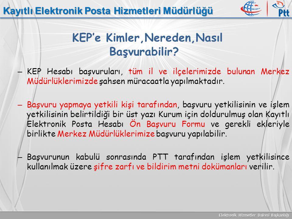 Elektronik Hizmetler Dairesi Başkanlığı Kayıtlı Elektronik Posta Hizmetleri Müdürlüğü KEP'e Kimler,Nereden,Nasıl Başvurabilir? – KEP Hesabı başvurular
