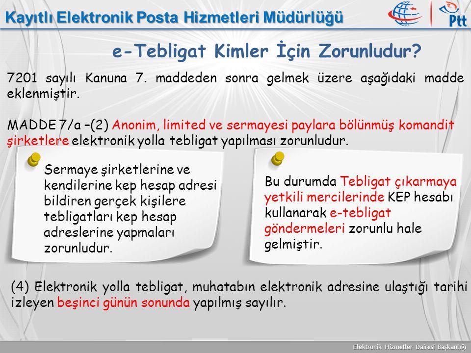Elektronik Hizmetler Dairesi Başkanlığı Kayıtlı Elektronik Posta Hizmetleri Müdürlüğü e-Tebligat Kimler İçin Zorunludur? 7201 sayılı Kanuna 7. maddede