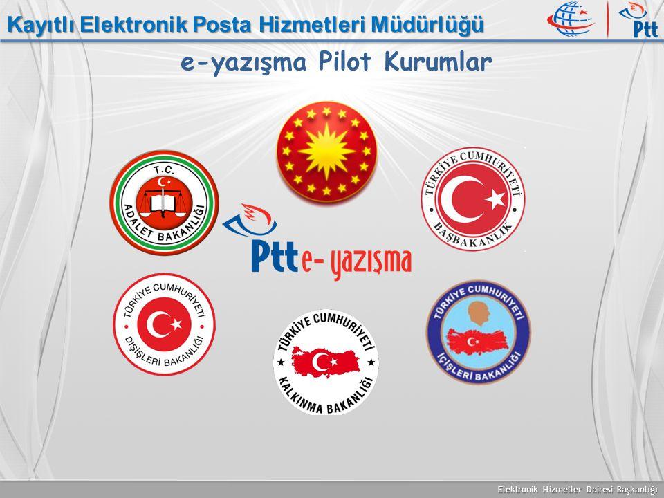 Elektronik Hizmetler Dairesi Başkanlığı Kayıtlı Elektronik Posta Hizmetleri Müdürlüğü e-yazışma Pilot Kurumlar