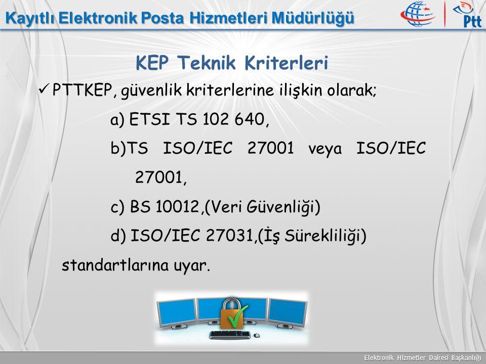 Elektronik Hizmetler Dairesi Başkanlığı Kayıtlı Elektronik Posta Hizmetleri Müdürlüğü PTTKEP, güvenlik kriterlerine ilişkin olarak; a) ETSI TS 102 640