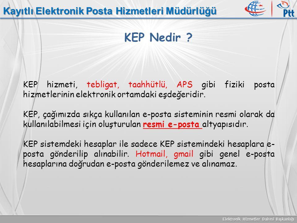 Elektronik Hizmetler Dairesi Başkanlığı Kayıtlı Elektronik Posta Hizmetleri Müdürlüğü KEP hizmeti, tebligat, taahhütlü, APS gibi fiziki posta hizmetle