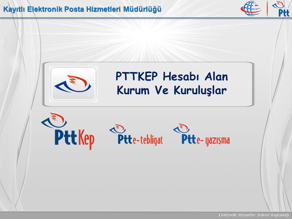 Elektronik Hizmetler Dairesi Başkanlığı Kayıtlı Elektronik Posta Hizmetleri Müdürlüğü PTTKEP Hesabı Alan Kurum Ve Kuruluşlar