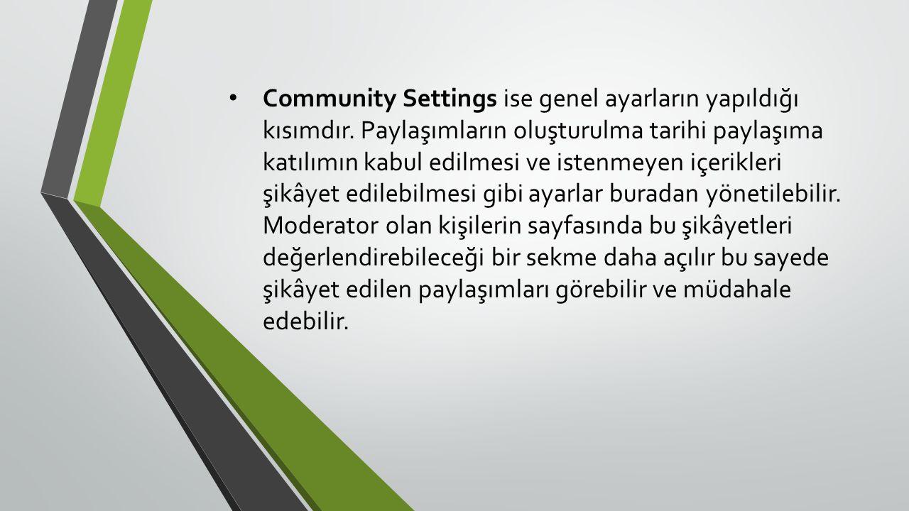 Community Settings ise genel ayarların yapıldığı kısımdır.