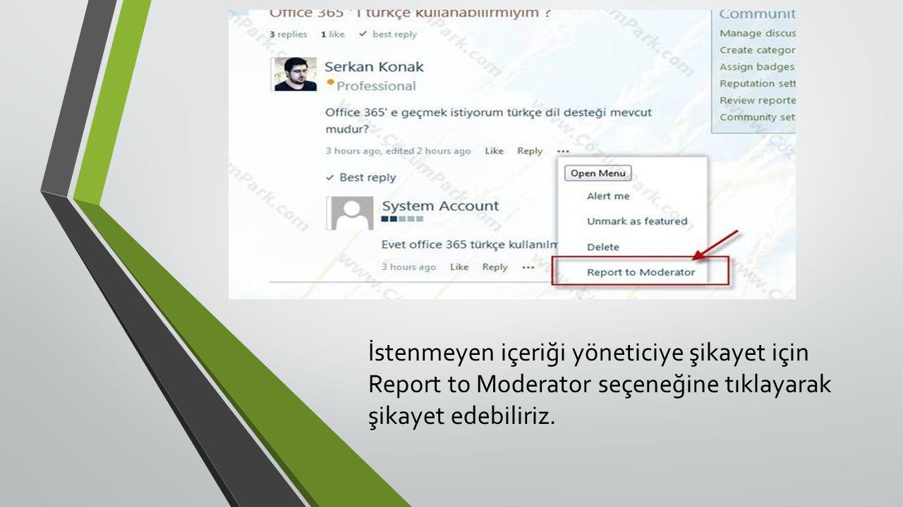 İstenmeyen içeriği yöneticiye şikayet için Report to Moderator seçeneğine tıklayarak şikayet edebiliriz.