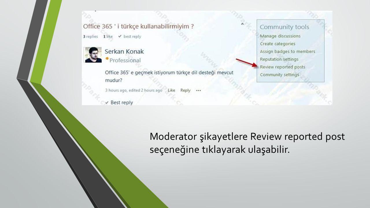 Moderator şikayetlere Review reported post seçeneğine tıklayarak ulaşabilir.