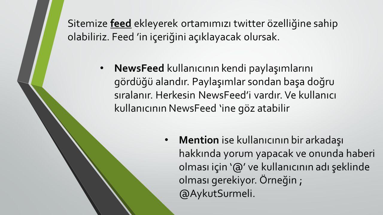 Sitemize feed ekleyerek ortamımızı twitter özelliğine sahip olabiliriz.