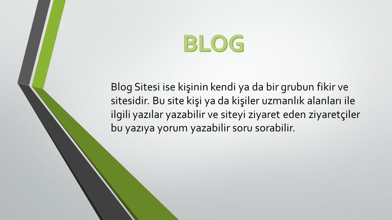 Blog Sitesi ise kişinin kendi ya da bir grubun fikir ve sitesidir.