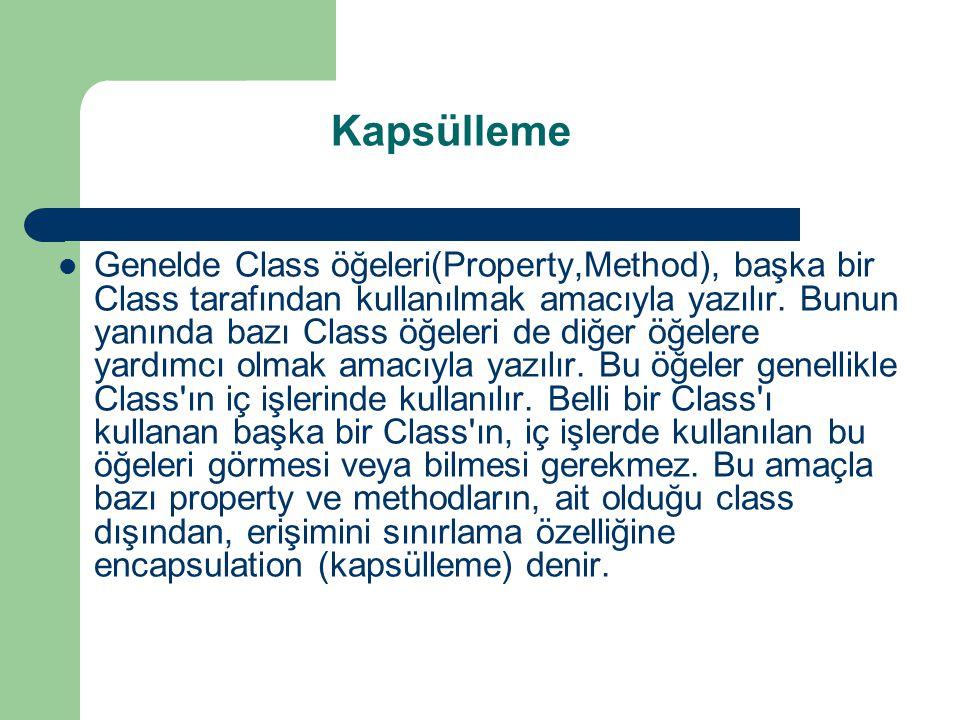 Kapsülleme Genelde Class öğeleri(Property,Method), başka bir Class tarafından kullanılmak amacıyla yazılır.