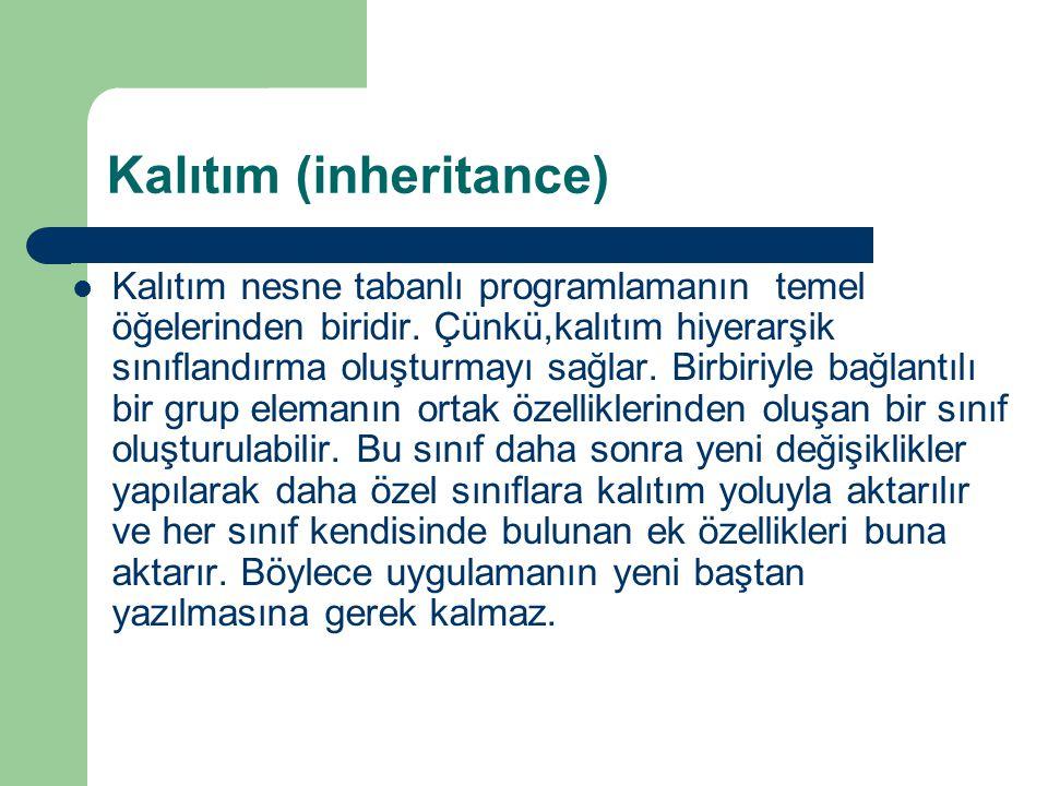 Kalıtım (inheritance) Kalıtım nesne tabanlı programlamanın temel öğelerinden biridir.