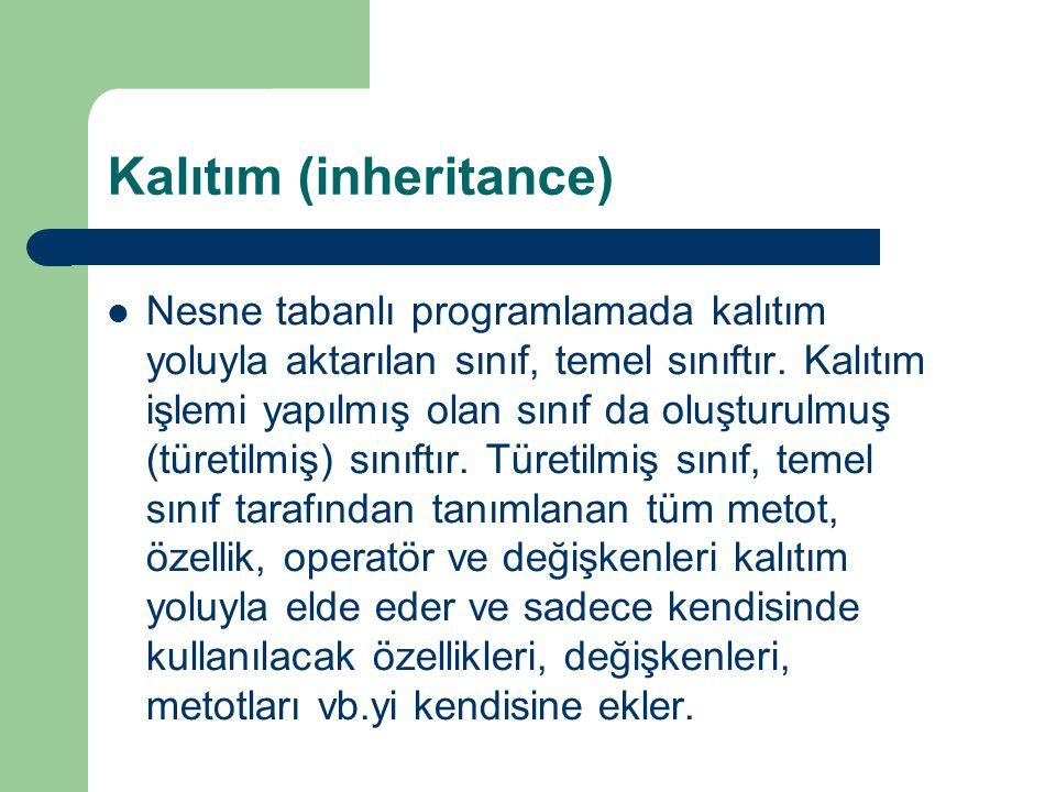 Kalıtım (inheritance) Nesne tabanlı programlamada kalıtım yoluyla aktarılan sınıf, temel sınıftır.