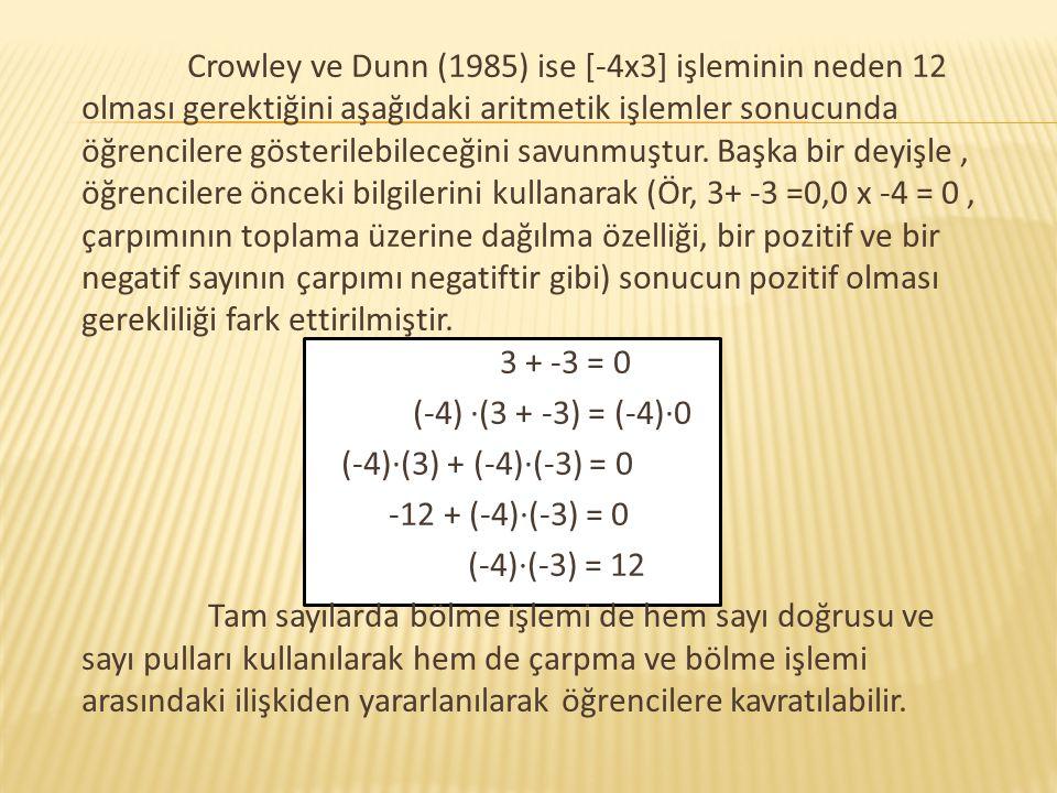Crowley ve Dunn (1985) ise [-4x3] işleminin neden 12 olması gerektiğini aşağıdaki aritmetik işlemler sonucunda öğrencilere gösterilebileceğini savunmuştur.