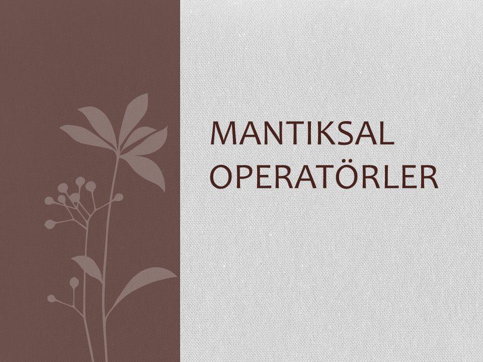 MANTIKSAL OPERATÖRLER