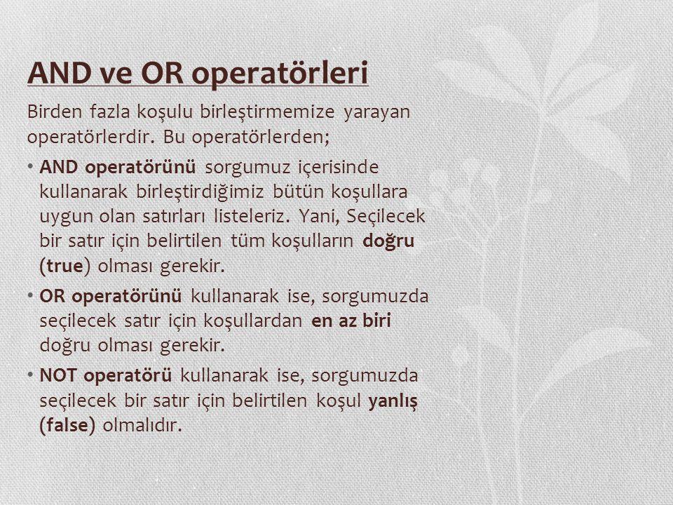 AND ve OR operatörleri Birden fazla koşulu birleştirmemize yarayan operatörlerdir. Bu operatörlerden; AND operatörünü sorgumuz içerisinde kullanarak b