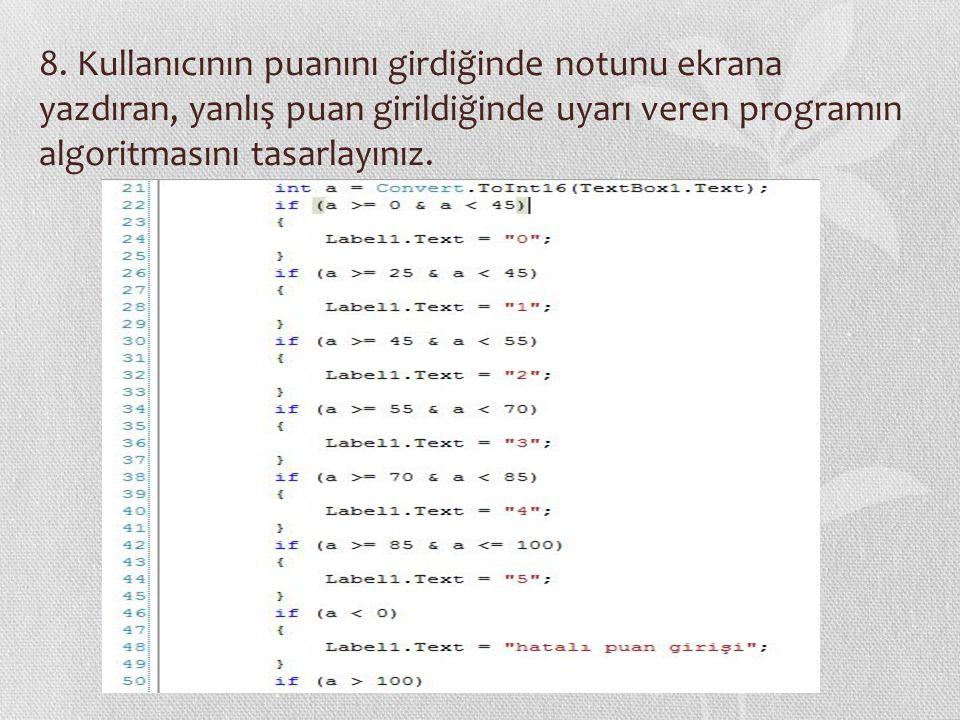 8. Kullanıcının puanını girdiğinde notunu ekrana yazdıran, yanlış puan girildiğinde uyarı veren programın algoritmasını tasarlayınız.