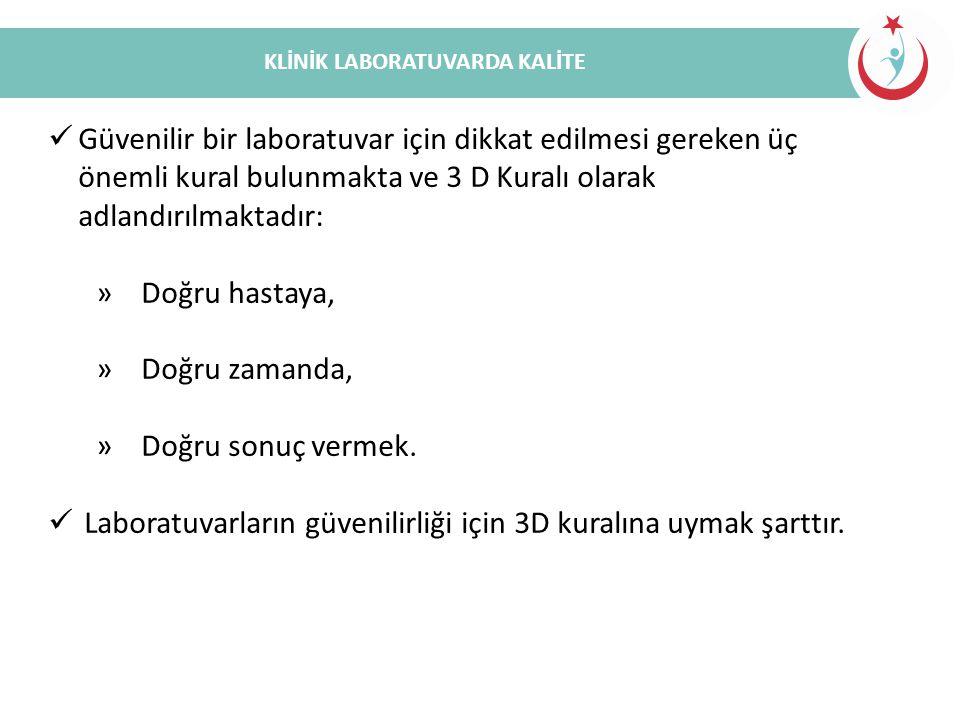 Güvenilir bir laboratuvar için dikkat edilmesi gereken üç önemli kural bulunmakta ve 3 D Kuralı olarak adlandırılmaktadır: » Doğru hastaya, » Doğru zamanda, » Doğru sonuç vermek.