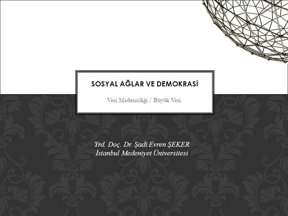 Veri Madenciliği / Büyük Veri Yrd. Doç. Dr. Şadi Evren ŞEKER İstanbul Medeniyet Üniversitesi