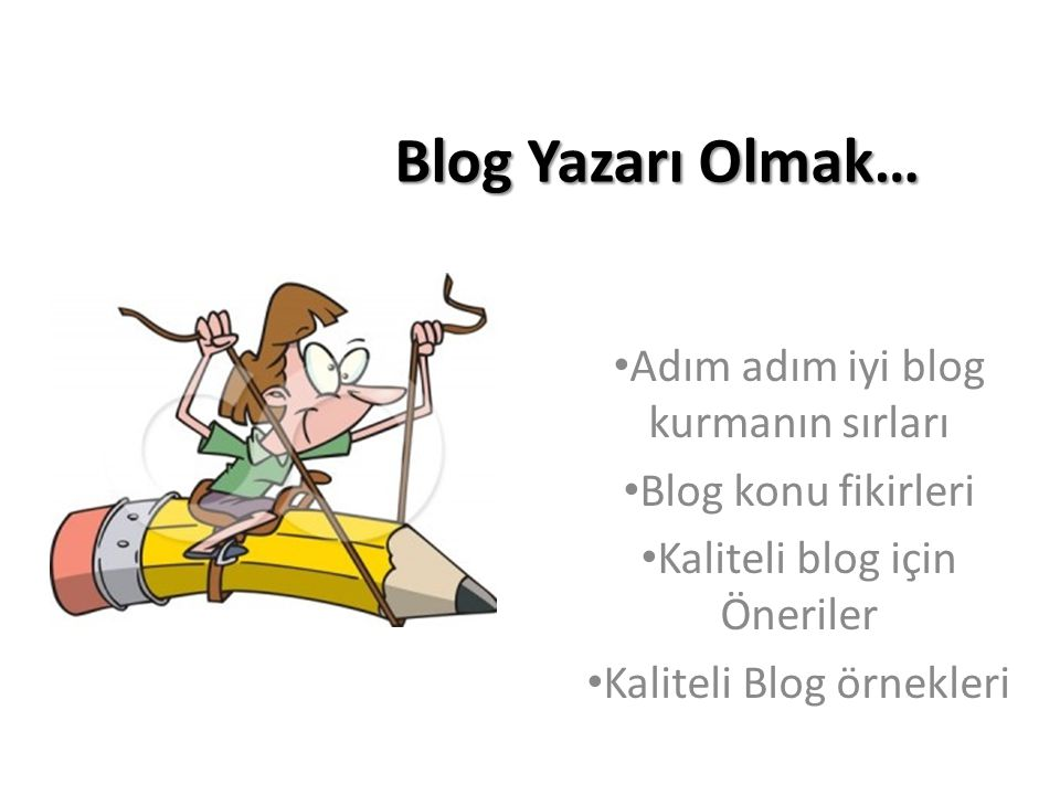 Blog Yazarı Olmak… Adım adım iyi blog kurmanın sırları Blog konu fikirleri Kaliteli blog için Öneriler Kaliteli Blog örnekleri