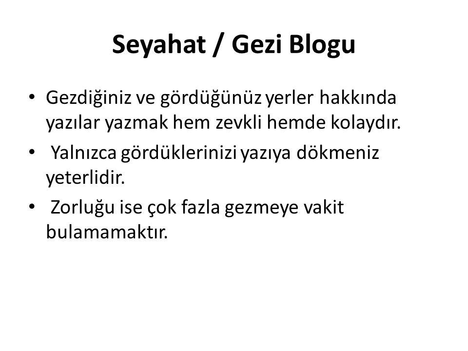 Seyahat / Gezi Blogu Gezdiğiniz ve gördüğünüz yerler hakkında yazılar yazmak hem zevkli hemde kolaydır. Yalnızca gördüklerinizi yazıya dökmeniz yeterl