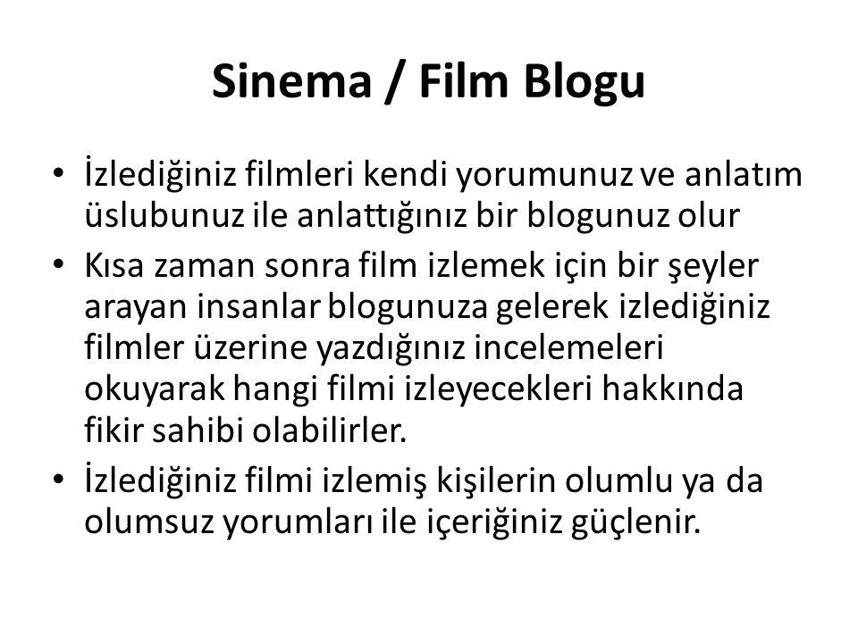 Sinema / Film Blogu İzlediğiniz filmleri kendi yorumunuz ve anlatım üslubunuz ile anlattığınız bir blogunuz olur Kısa zaman sonra film izlemek için bi